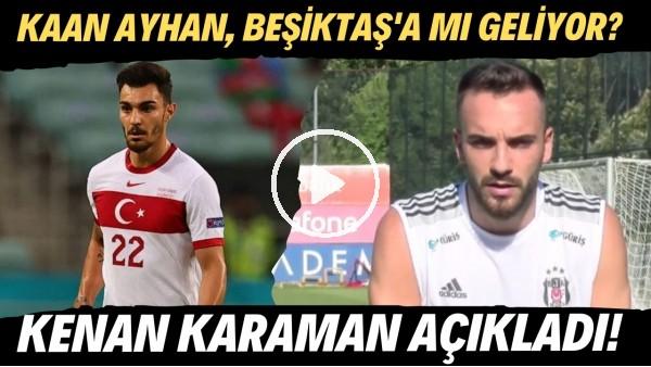 'Kaan Ayhan, Beşiktaş'a mı geliyor? Kenan Karaman açıkladı
