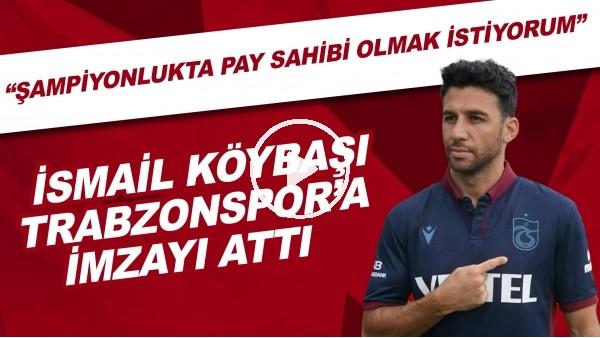 """'İsmail Köybaşı, Trabzonspor'a imzayı attı! """"Şampiyonlukta pay sahibi olmak istiyorum"""""""