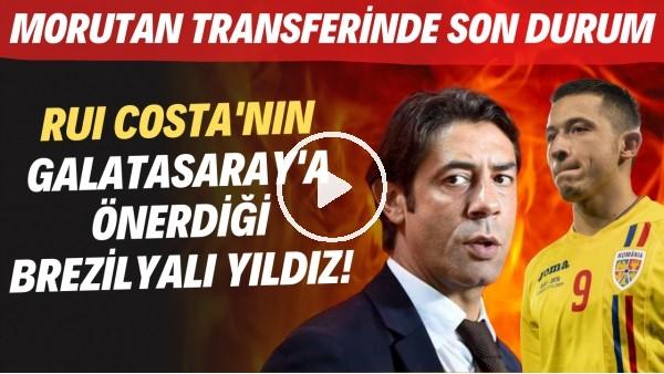 'Rui Costa'nın Galatasaray'a önerdiği Brezilyalı yıldız! | Morutan transferinde son durum