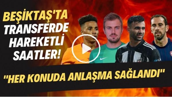 """'Beşiktaş'ta transferde hareketli saatler! """"Her konuda anlaşma sağlandı"""""""