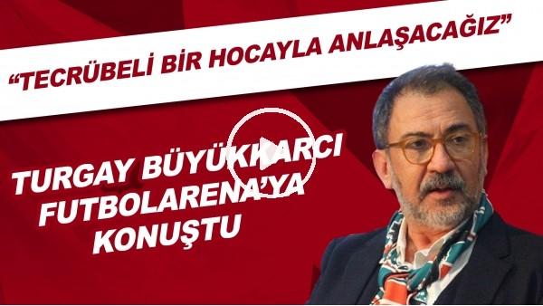"""Karşıyaka Başkanı Turgay Büyükkarcı, FutbolArena'ya konuştu! """"Tecrübeli bir hocayla anlaşacağız"""""""