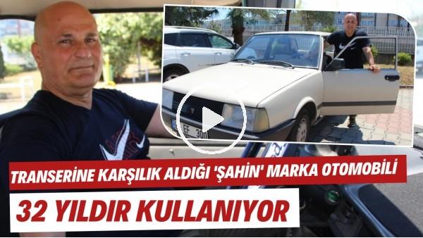 'Transferine karşılık aldığı 'Şahin' marka otomobili 32 yıldır kullanıyor