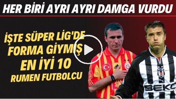 'İşte Süper Lig'de forma giymiş en iyi 10 Rumen futbolcu | Her biri ayrı ayrı damga vurdu