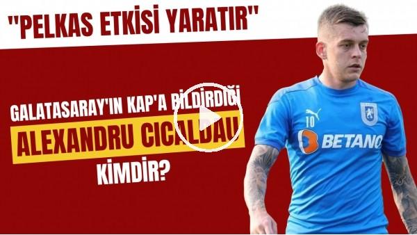 """'Galatasaray'ın KAP'a bildirdği Alexandru Cicaldau kimdir? """"Pelkas etkisi yaratır"""""""