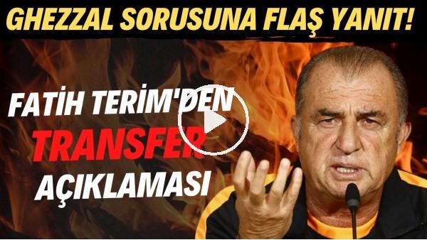 'Fatih Terim'den transfer açıklaması! Ghezzal sorusuna FLAŞ yanıt...