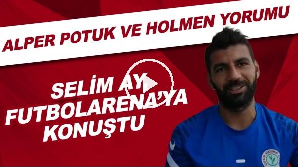 'Çaykur Rizesporlu Selim Ay, FutbolArena'ya konuştu | Alper Potuk ve Holmen yorumu