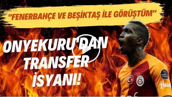 """'Onyekuru'dan transfer isyanı! """"Fenerbahçe ve Beşiktaş ile görüştüm"""""""