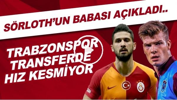'Trabzonspor transferde hız kesmiyor! Sörloth'un babası açıkladı..