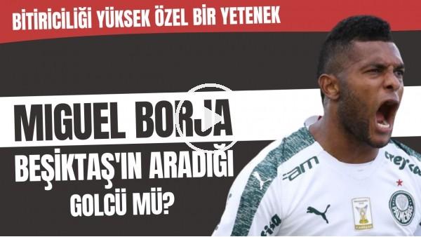 'Miguel Borja Beşiktaş'ın aradığı golcü mü? | Bitiriciliği yüksek özel bir yetenek