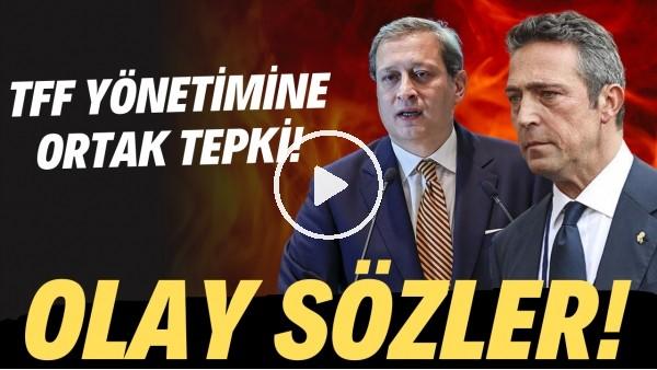 'Ali Koç ve Burak Elmas'tan ortak tepki! TFF yönetimine OLAY sözler..