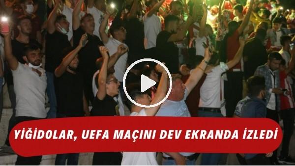 'Yiğidolar, UEFA maçını dev ekranda izledi