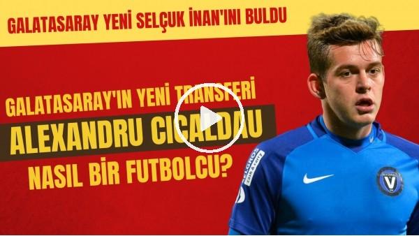 'Galatasaray'ın yeni transferi Alexandru Cicaldau'yu yakından tanıyalım | Yeni Selçuk İnan..