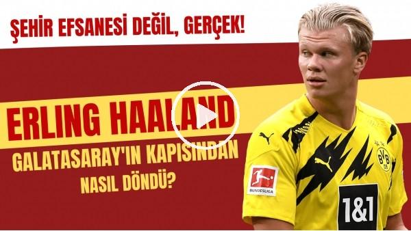 'Erling Haaland, Galatasaray'ın kapısından nasıl döndü? | Şehir efsanesi değil, gerçek!