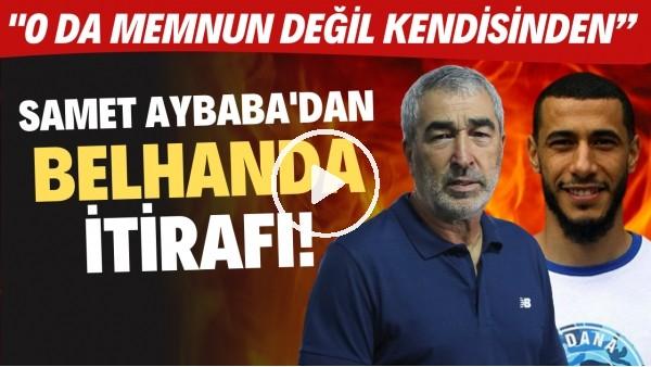 """'Samet Aybaba'dan Belhanda itirafı! """"O da memnun değil kendisinden"""""""