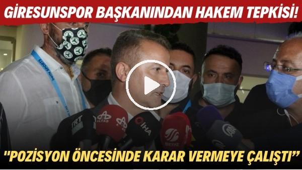 """'Giresunspor Başkanı Hakan Karaahmet'ten hakem tepkisi! """"Pozisyon öncesinde karar vermeye çalıştı"""""""