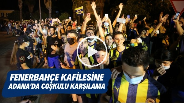 'Fenerbahçe kafilsine Adana'da coşkulu karşılama