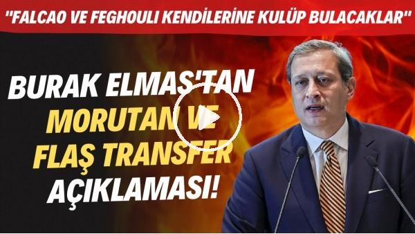 """'Burak Elmas'tan Morutan ve FLAŞ transfer açıklaması! """"Falcao ve Feghouli kendilerine kulüp bulacak"""""""