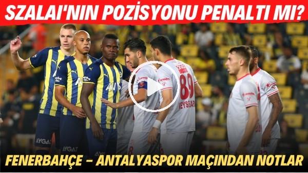 'Attila Szalai'nin pozisyonu penaltı mı? | Fenerbahçe - Antalyaspor maçından notlar