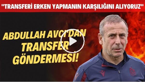 """'Abdullah Avcı'dan transfer göndermesi! """"Transferi erken yapmanın karşılığını alıyoruz"""""""