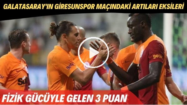 'Galatasaray'ın Giresunspor maçındaki artıları eksileri | Fizik gücüyle gelen 3 puan