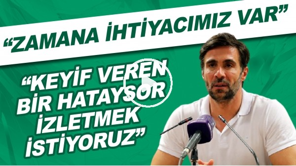 """'Ömer Erdoğan: """"Zamana ihtiyacımız var. Keyif veren bir Hatayspor izletmek istiyoruz"""""""