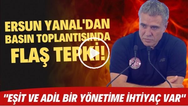 """'Ersun Yanal'dan basın toplantısında FLAŞ tepki! """"Eşit ve adil bir yönetime ihtiyaç var"""""""