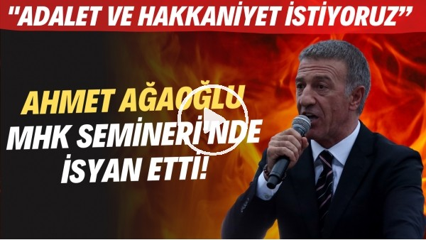 """'Ahmet Ağaoğlu, MHK Semineri'nde isyan etti! """"Adalet ve hakkaniyet istiyoruz"""""""
