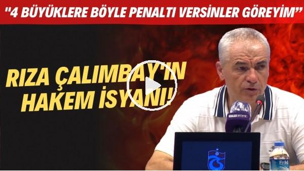 """'Rıza Çalımbay'ın hakem isyanı! """"4 büyüklere böyle penaltı versinler göreyim"""""""