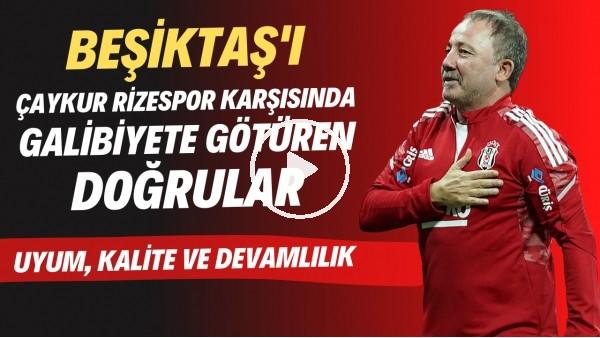 'Beşiktaş'ı Çaykur Rizespor karşısında galibiyete götüren doğrular | Uyum, kalite ve devamlılık