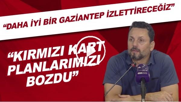 """'Erol Bulut: """"Kırmızı kart planlarımızı bozdu. Daha iyi bir Gaziantep izlettireceğiz."""""""