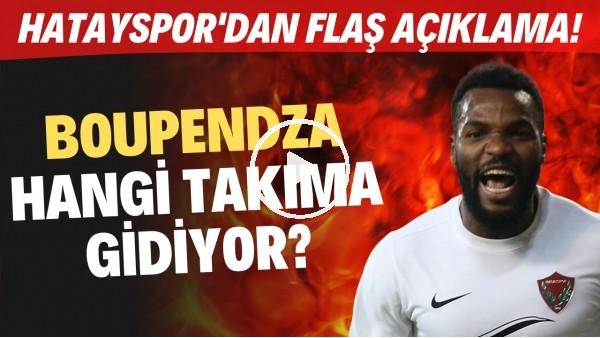 'Boupendza hangi takıma gidiyor? Hatayspor'dan FLAŞ açıklama!