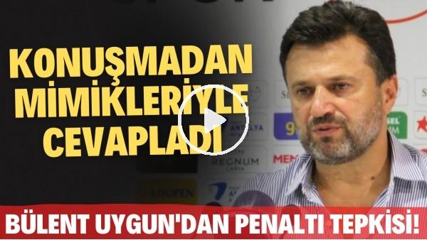 Bülent Uygun, bir gazetecinin penaltı sorusunu konuşmadan mimikleriyle cevapladı