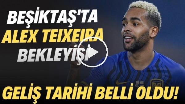 'Beşiktaş'ta Alex Teixeira bekleyişi! Geliş tarihi belli oldu..