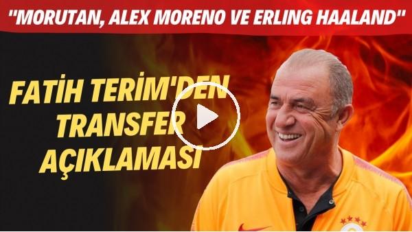 "'Fatih Terim'den transfer açıklaması! ""Morutan, Alex Moreno ve Erling Haaland"""
