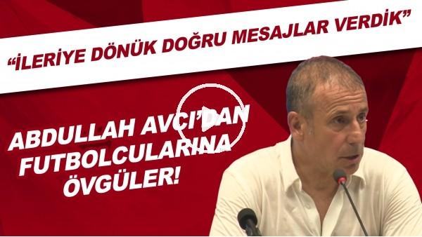 """'Abdullah Avcı'dan futbolcularıan övgüler! """"İleriye dönük doğru mesajlar verdik"""""""