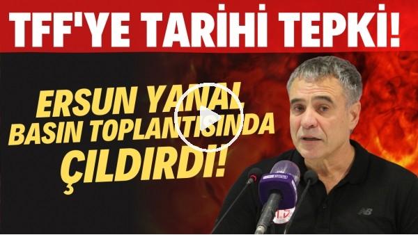 'Ersun Yanal basın toplantısında çıldırdı! TFF'ye tarihi tepki!