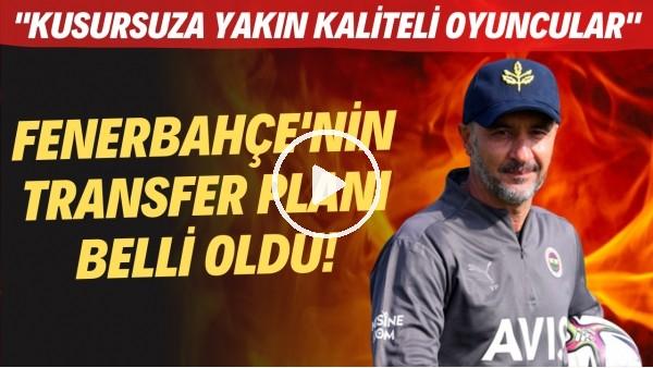 """'Fenerbahçe'nin transfer planı belli oldu! """"Kusursuza yakın kaliteli oyuncular"""""""