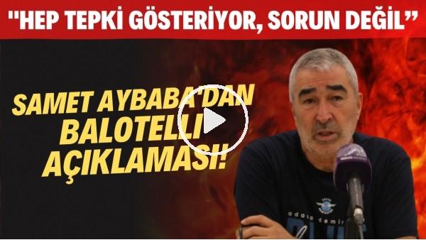 """'Samet Aybaba'dan Balotelli açıklaması! """"Hep tepki gösteriyor, sorun değil"""""""