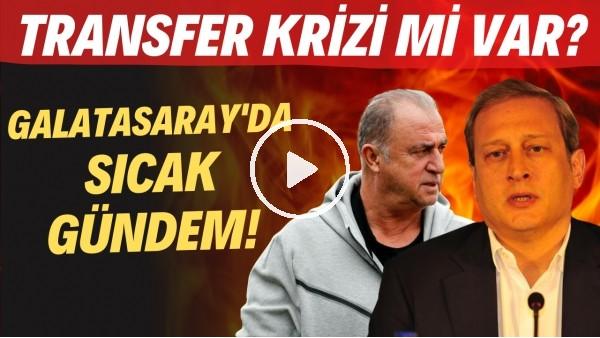 'Galatasaray'da sıcak gündem! | Transfer krizi mi var?