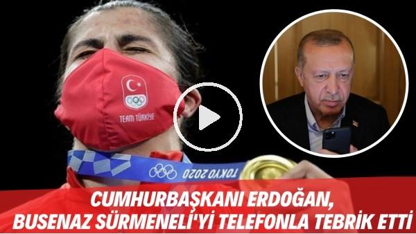 Cumhurbaşkanı Recep Tayyip Erdoğan, Busenaz Sürmeneli'yi tebrik etti