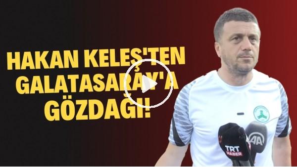 'Giresunspor'un Teknik Direktörü Hakan Keleş'ten Galatasaray'a gözdağı!