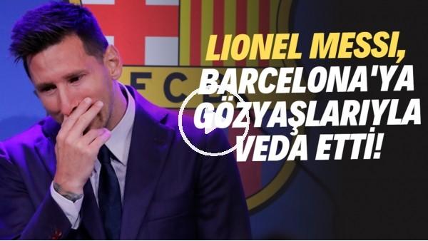 'Lionel Messi, Barcelona'ya gözyaşlarıyla veda etti