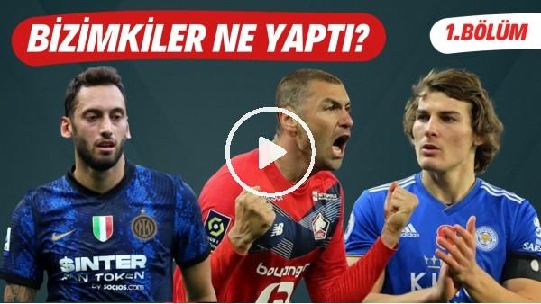 Bizimkiler Ne Yaptı? | Avrupa'da forma giyen futbolcularımızın performansları (1. Bölüm)