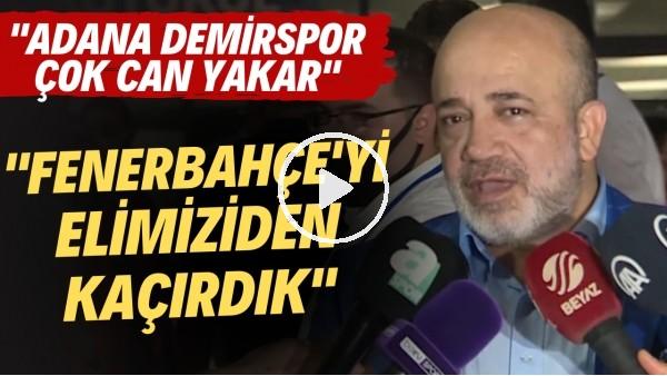 """'Adana Demirspor Başkanı Murat Sancak: """"Fenerbahçe'yi elimizden kaçırdık"""""""