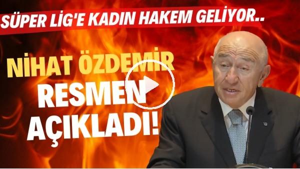 'Nihat Özdemir resmen açıkladı! Süper Lig'e kadın hakem geliyor..