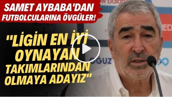 """'Samet Aybaba'dan futbolcularına övgüler! """"Ligin en iyi oynayan takımlarından olmaya adayız"""""""