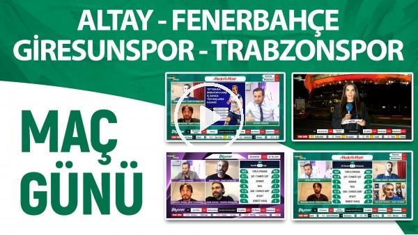 'MAÇ GÜNÜ | Altay - Fenerbahçe & Giresunspor - Trabzonspor