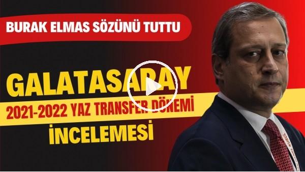 'Galatasaray 2021-2022 yaz transfer dönemi incelemesi | Burak Elmas sözünü tuttu