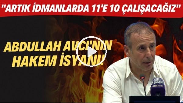 """'Abdullah Avcı'dan basın toplantısında hakem isyanı! """"Artık idmanlarda 11'e 10 çalışacağız"""""""