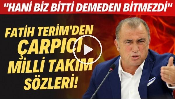 """Fatih Terim'den çarpıcı Milli Takım sözleri! """"Hani biz bitti demeden bitmezdi"""""""